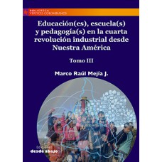 Educación(es), escuela(s) y pedagogía(s) en la cuarta revolución industrial desde Nuestra América  Tomo III