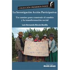 Investigación Acción Participativa Un camino para construir el cambio y transformación social
