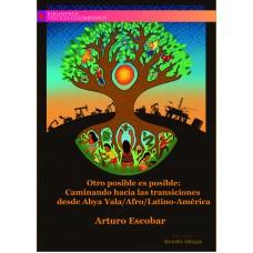 Otro posible es posible: Caminando hacia  las transiciones desde Abya Yala/Afro/LatinoAmérica