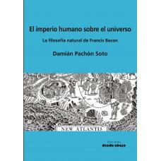 El imperio humano sobre el universo. La filosofía natural de Francis Bacon