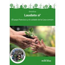 Encíclica Laudato si' El papa Francisco y el cuidado de la Casa común)
