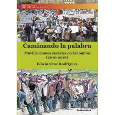 Caminando la palabra. Movilizaciones sociales en Colombia (2010-2016)