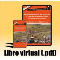 Libro virtual (.pdf) Producción social del espacio: el capital y las luchas sociales en la disputa territorial