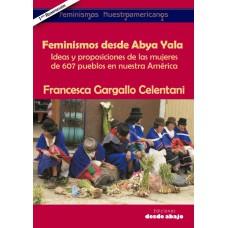 Feminismos desde Abya Yala. Ideas y proposiciones de las mujeres de 607 pueblos en nuestra América