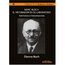 Marc Bloch. El historiador en su laboratorio. Testimonios e interpretaciones