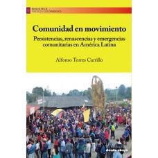 Comunidad en movimiento. Persistencias, renascencias y emergencias comunitarias en América Latina