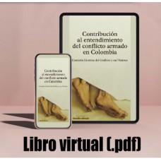 Libro virtual (.pdf) Contribución al entendimiento del conflicto armado en Colombia