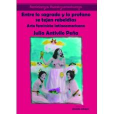 Entre lo sagrado y lo profano se tejen rebeldías Arte feminista latinoamericano