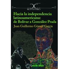 Hacia la independencia latinoamericana: de Bolívar a González Prada