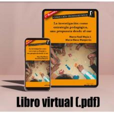 Libro virtual (.pdf) La investigación como estrategia pedagógica, una propuesta desde el sur