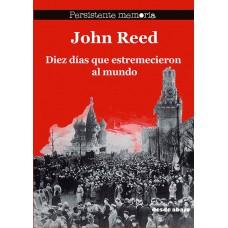 John Reed. Diez días que estremecieron al mundo