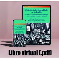 Libro virtual (.pdf) Dinámica de las desigualdades en Colombia. En torno a la economía política en los ámbitos socio-económico, tributario y territorial