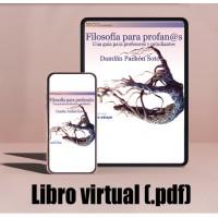 Libro virtual (.pdf) Filosofía para profan@s. Una guía para profesores y estudiantes