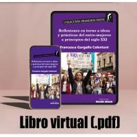 Libro virtual (.pdf) Reflexiones en torno a ideas y prácticas del entre-mujeres a principios del siglo XXI
