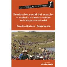 Producción social del espacio: el capital y las luchas sociales en la disputa territorial