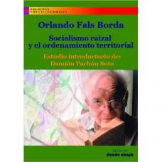 Orlando Fals Borda. Socialismo raizal y ordenamiento territorial