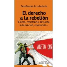 El derecho a la rebelión. Cólera, resistencia, revuelta, sublevación, revolución...
