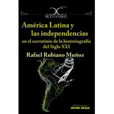 América Latina y las independencias en el escrutinio de la historiografía del Siglo XXI