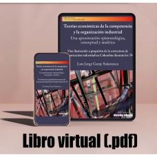 Libro virtual (.pdf) Teorías económicas de la competencia y la organización industrial  Una aproximación epistemológica, conceptual y analítica